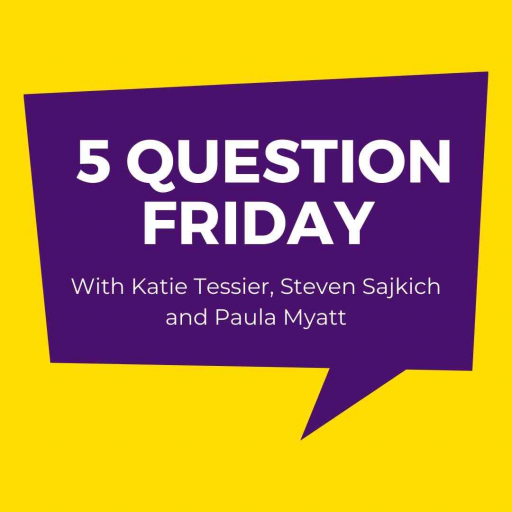 #FiveQuestionFriday with Kate Tessier, Steven Sajkich and Paula Myatt