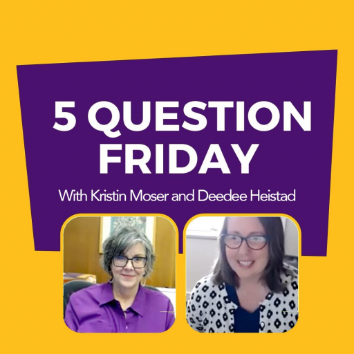 #FiveQuestionFriday with Kristin Moser and Deedee Heistad