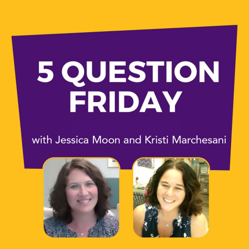 Five Question Friday with Jessica Moon and Kristi Marchesani