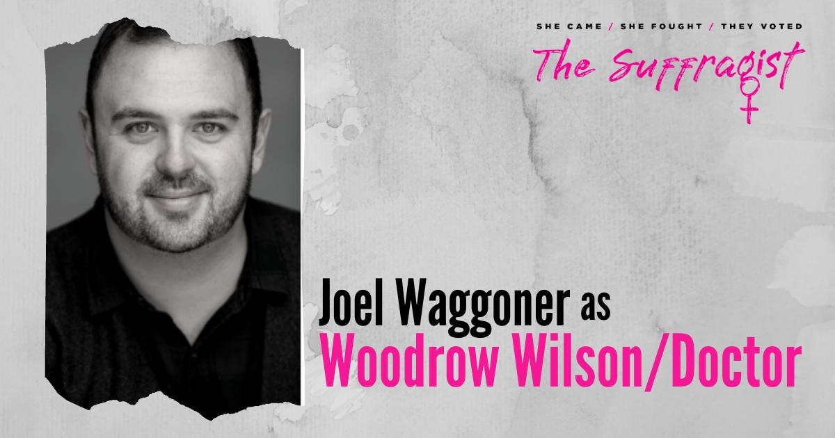 Joel Waggoner as Woodrow Wilson/Doctor in The Suffragist